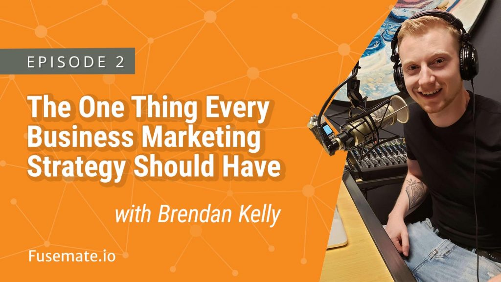 The One Thing Every Business Marketing Strategy Should Have